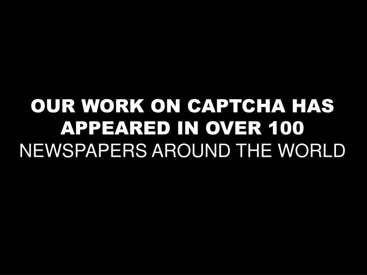 OUR WORK ON CAPTCHA HAS APPEARED IN OVER 100
