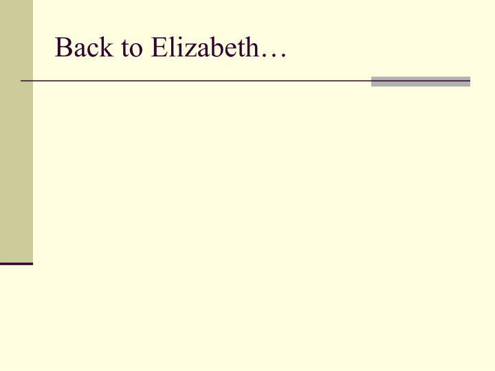 Back to Elizabeth…