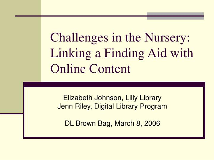 Challenges in the nursery linking a finding aid with online content