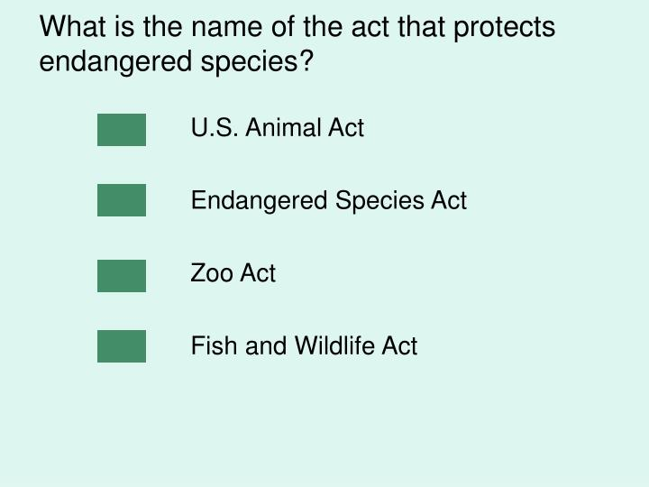 What is the name of the act that protects endangered species?
