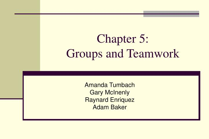 Chapter 5 groups and teamwork