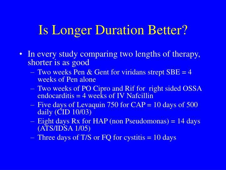 Is Longer Duration Better?