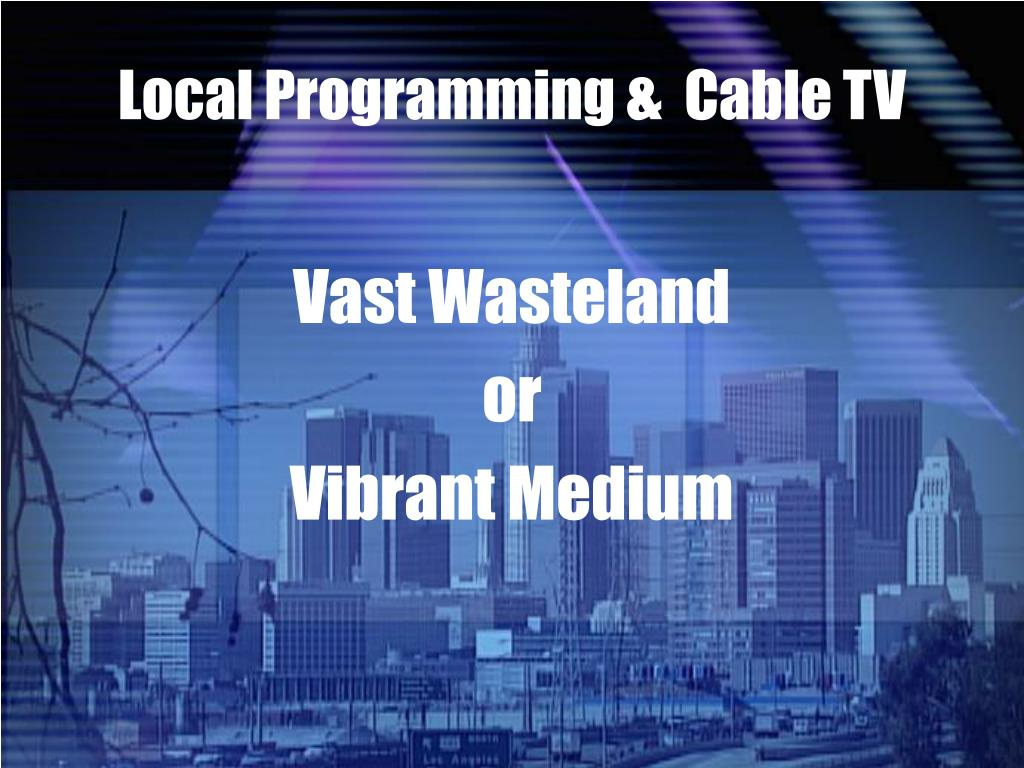 Local Programming &  Cable TV