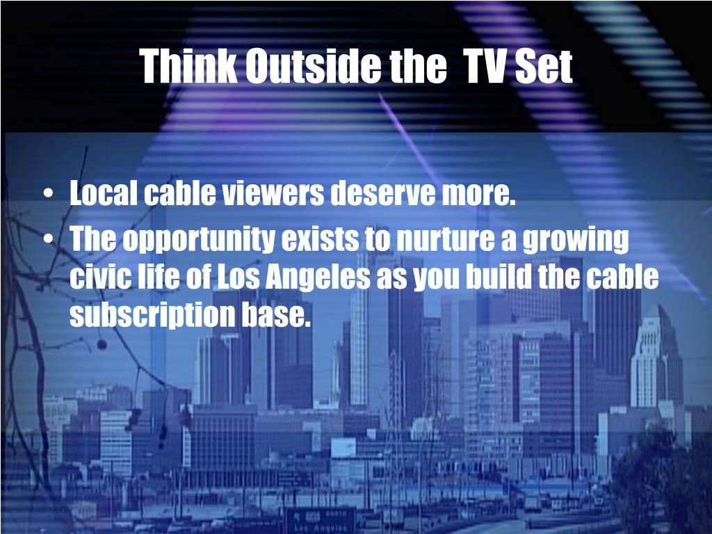Think Outside the  TV Set