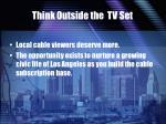 think outside the tv set