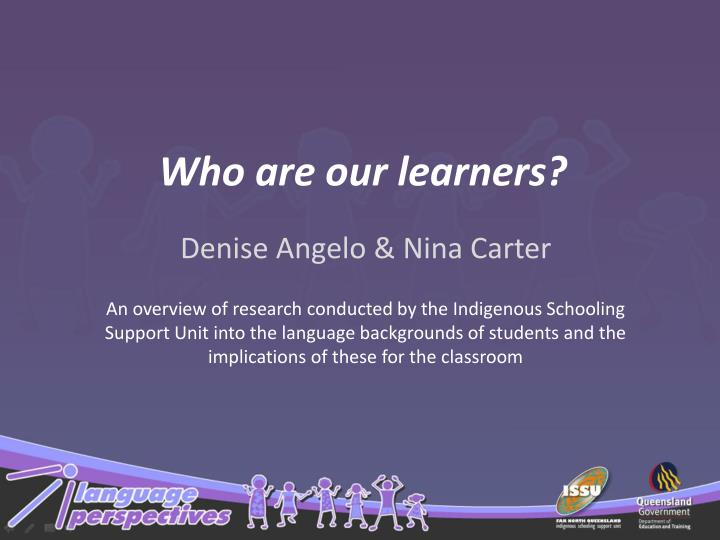 Who are our learners