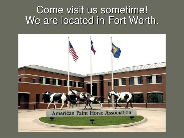 Come visit us sometime!