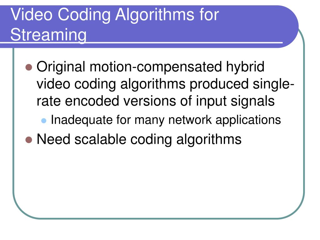Video Coding Algorithms for Streaming