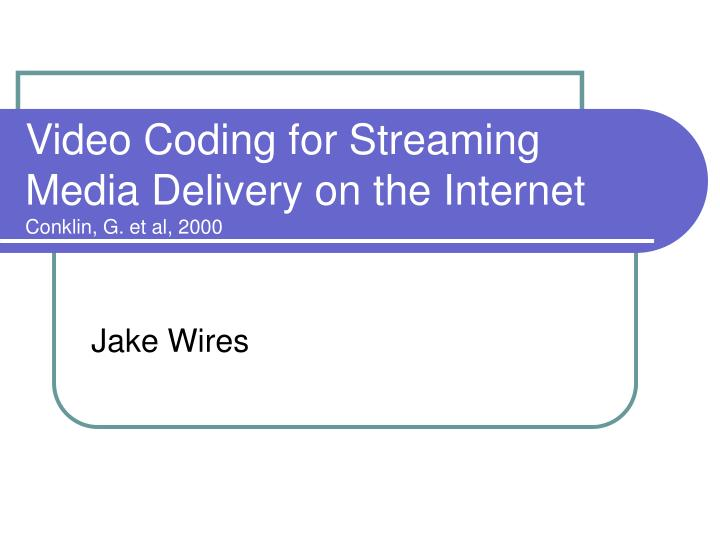 Video coding for streaming media delivery on the internet conklin g et al 2000 l.jpg