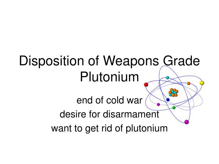 Disposition of Weapons Grade Plutonium