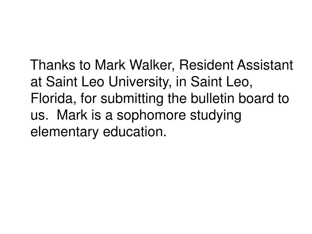 Thanks to Mark Walker, Resident Assistant at Saint Leo University, in Saint Leo, Florida, for submitting the bulletin board to us.  Mark is a sophomore studying elementary education.