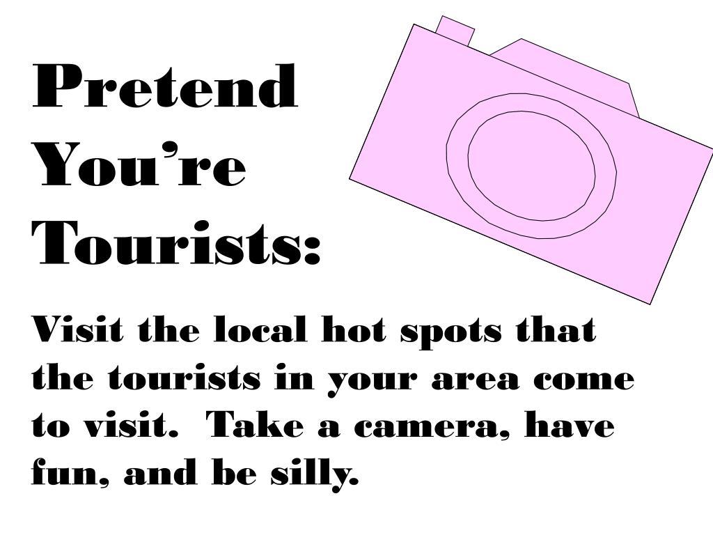 Pretend          You're     Tourists: