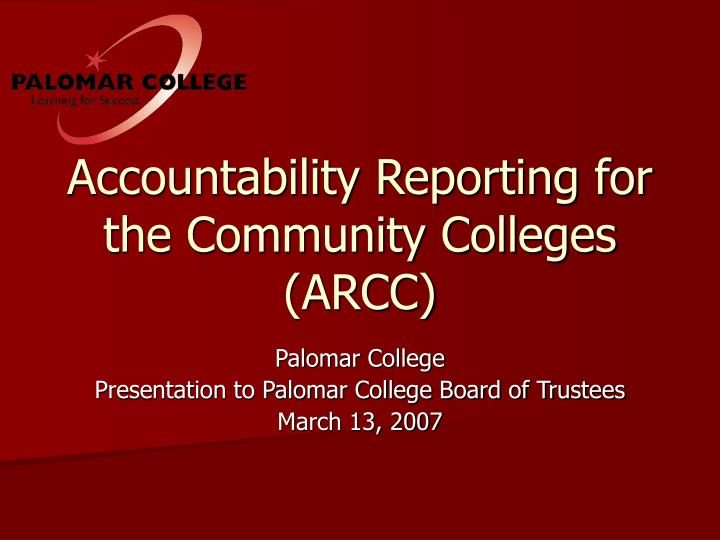 Accountability reporting for the community colleges arcc l.jpg
