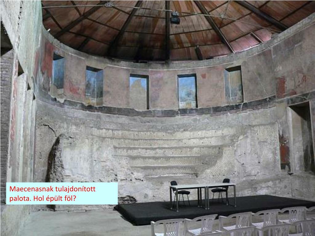 Maecenasnak tulajdonított palota. Hol épült föl?