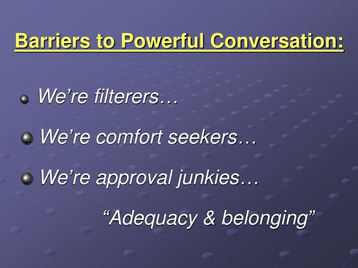 Barriers to Powerful Conversation: