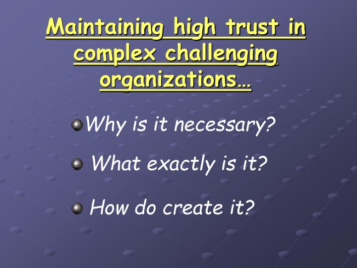 Maintaining high trust in complex challenging organizations…