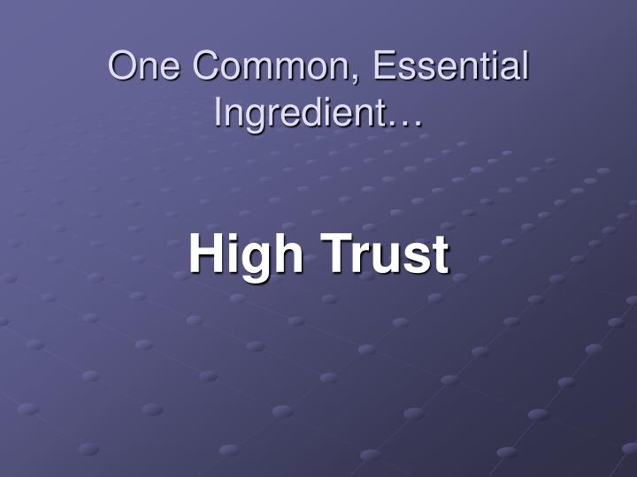 One Common, Essential Ingredient…