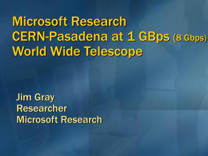Microsoft research cern pasadena at 1 gbps 8 gbps world wide telescope l.jpg