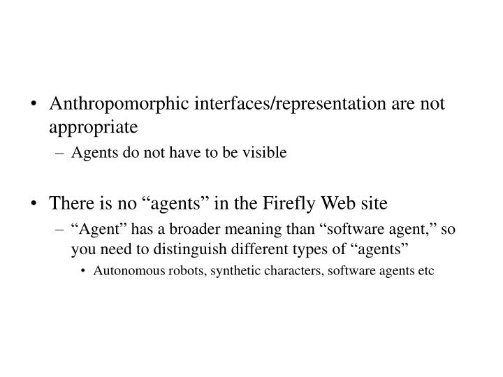 Anthropomorphic interfaces/representation are not appropriate