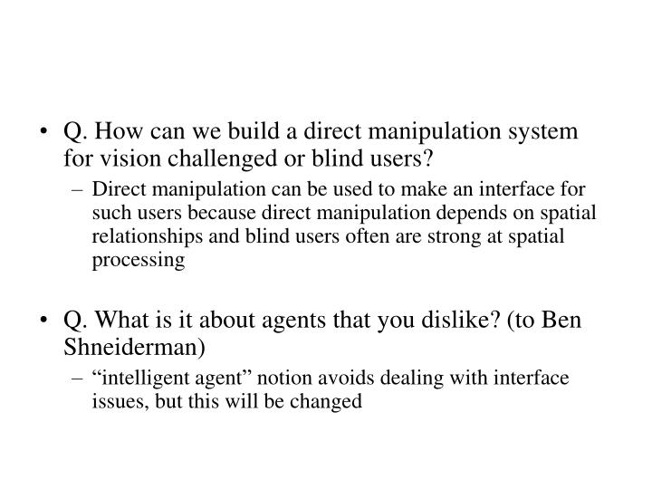 Q. How can we build a direct manipulation system for vision challenged or blind users?