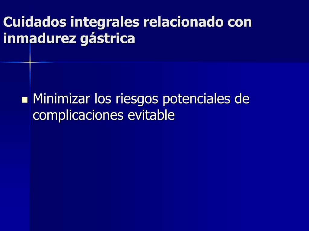 Cuidados integrales relacionado con    inmadurez gástrica