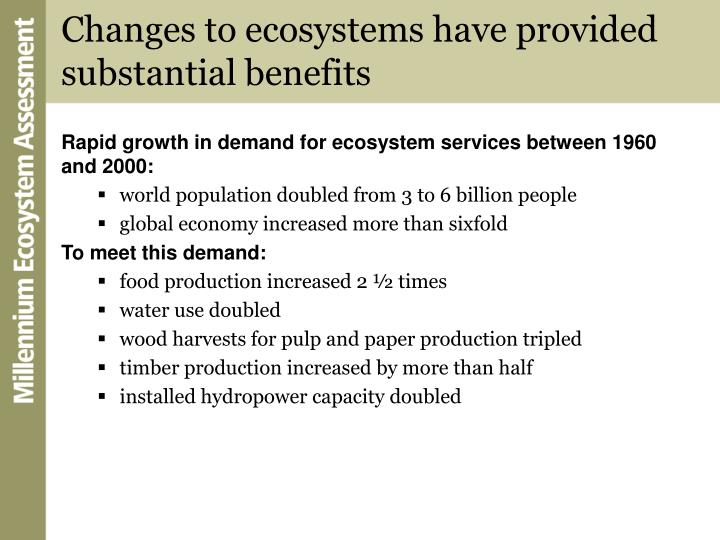Changes to ecosystems have provided substantial benefits