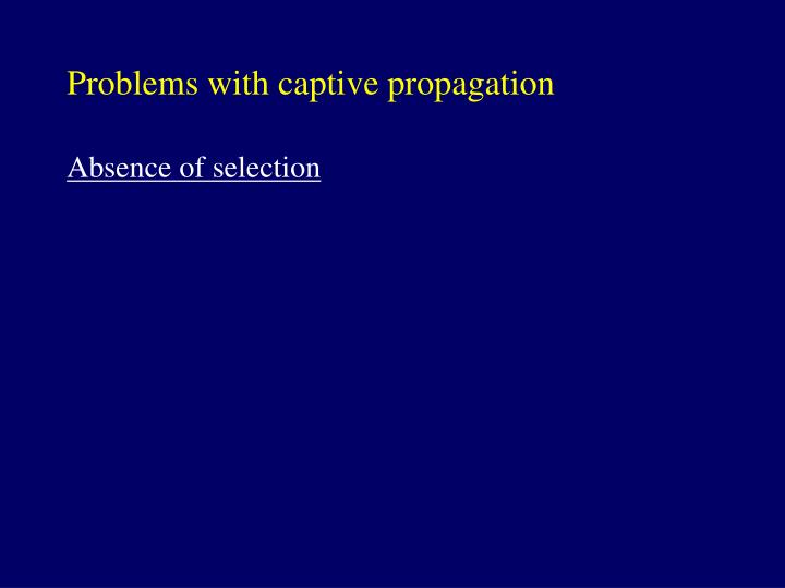 Problems with captive propagation