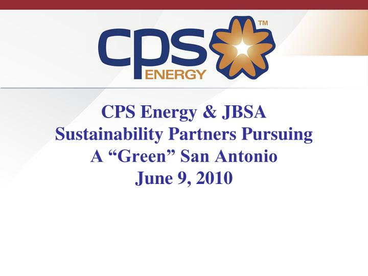 Cps energy jbsa sustainability partners pursuing a green san antonio june 9 2010