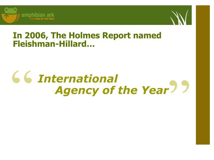In 2006, The Holmes Report named Fleishman-Hillard…