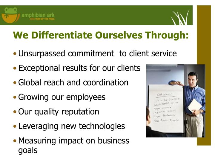 We Differentiate Ourselves Through: