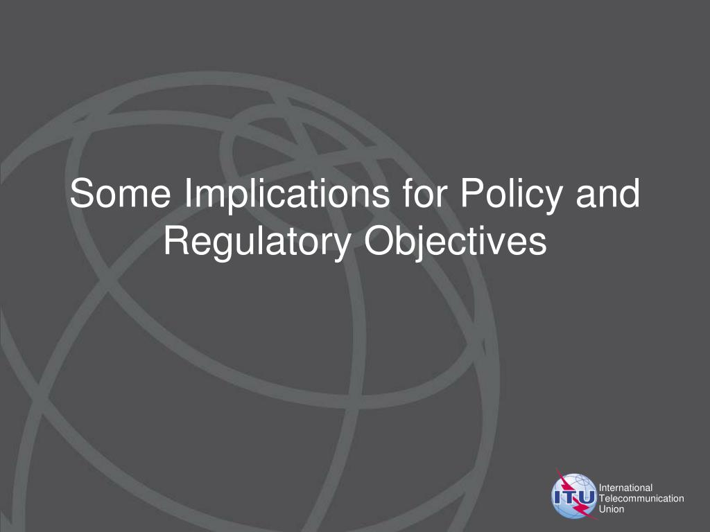 Some Implications for Policy and Regulatory Objectives