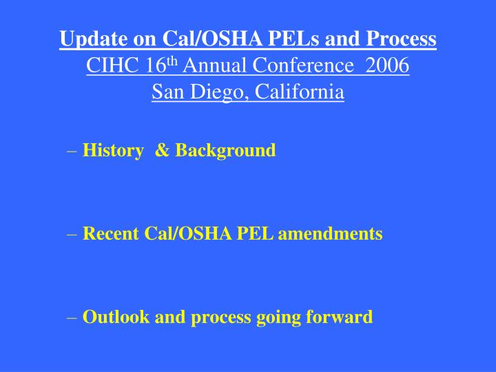 Update on cal osha pels and process cihc 16 th annual conference 2006 san diego california l.jpg