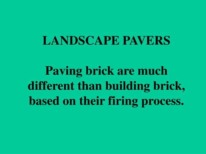 Landscape pavers paving brick are much different than building brick based on their firing process