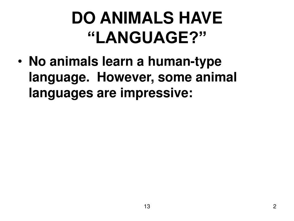 "DO ANIMALS HAVE ""LANGUAGE?"""