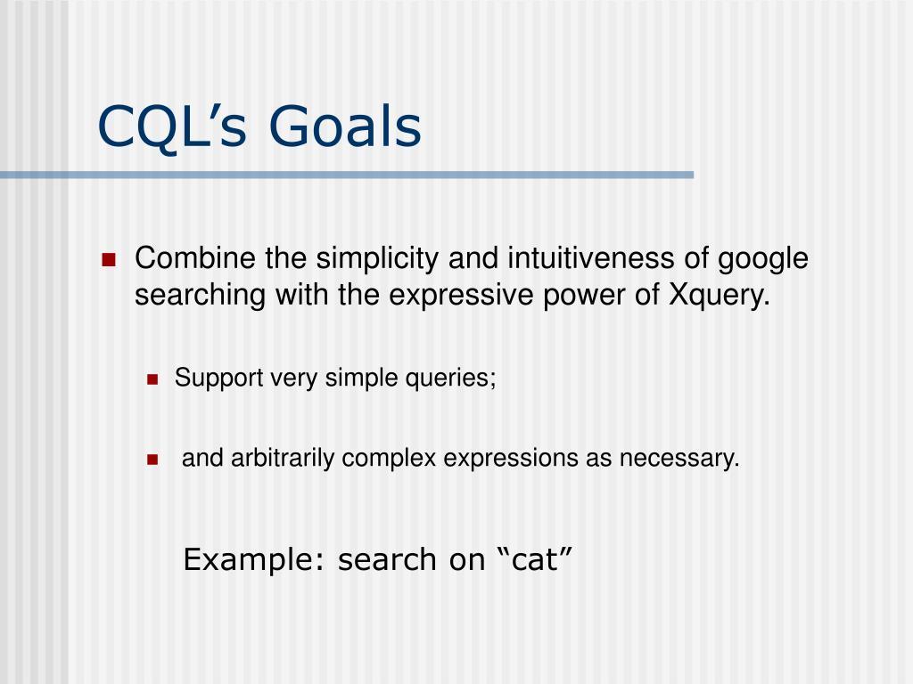 CQL's Goals