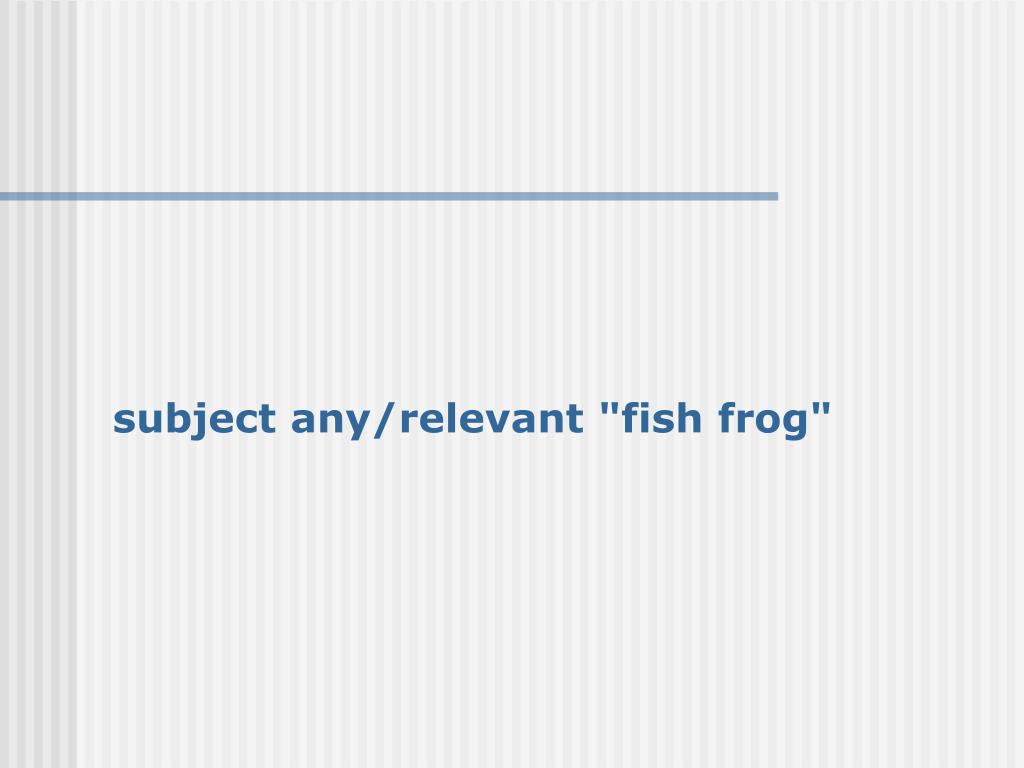 "subject any/relevant ""fish frog"""