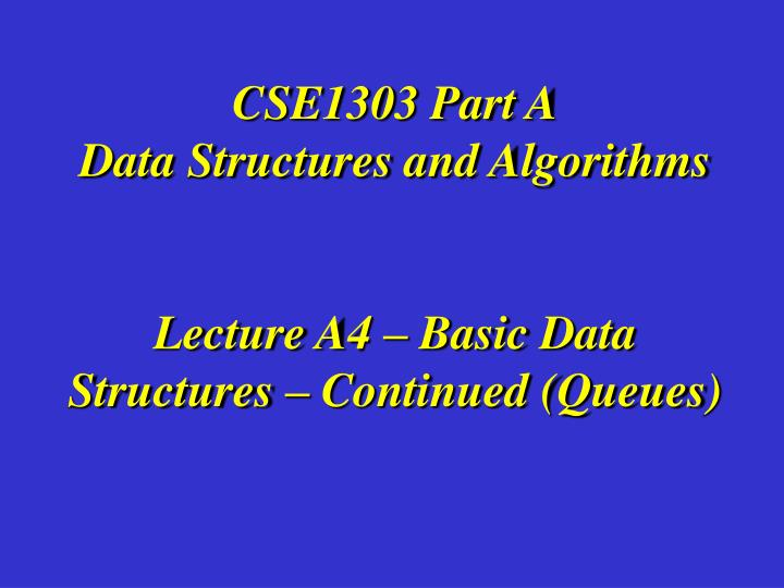 Cse1303 part a data structures and algorithms lecture a4 basic data structures continued queues l.jpg