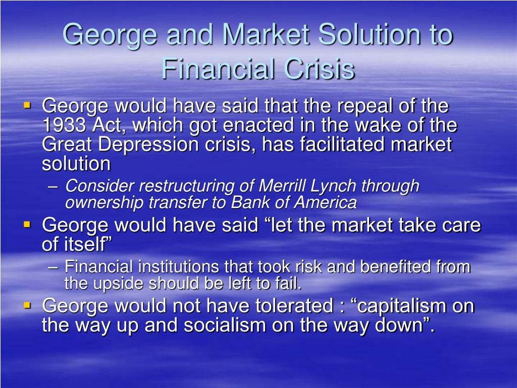 George and Market Solution to Financial Crisis