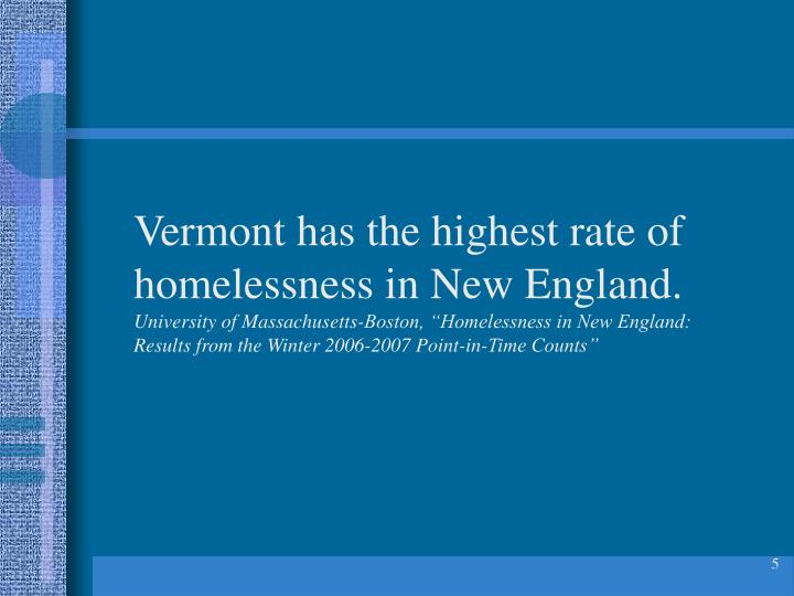 Vermont has the highest rate of homelessness in New England.
