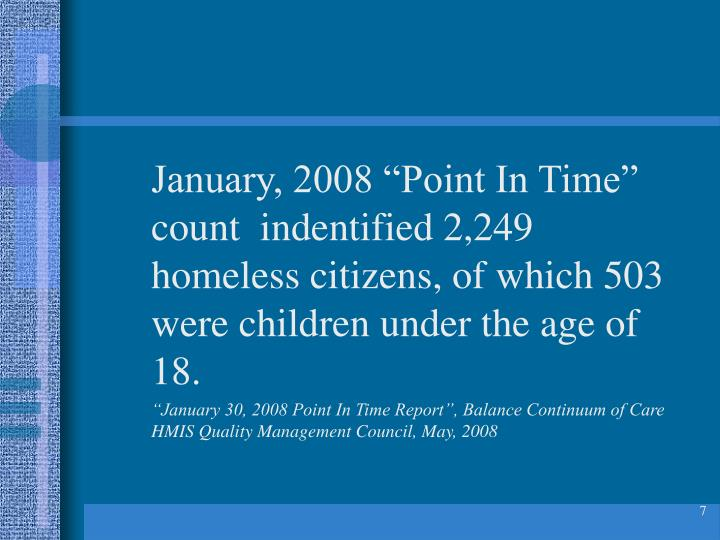 "January, 2008 ""Point In Time"" count  indentified 2,249 homeless citizens, of which 503 were children under the age of 18."