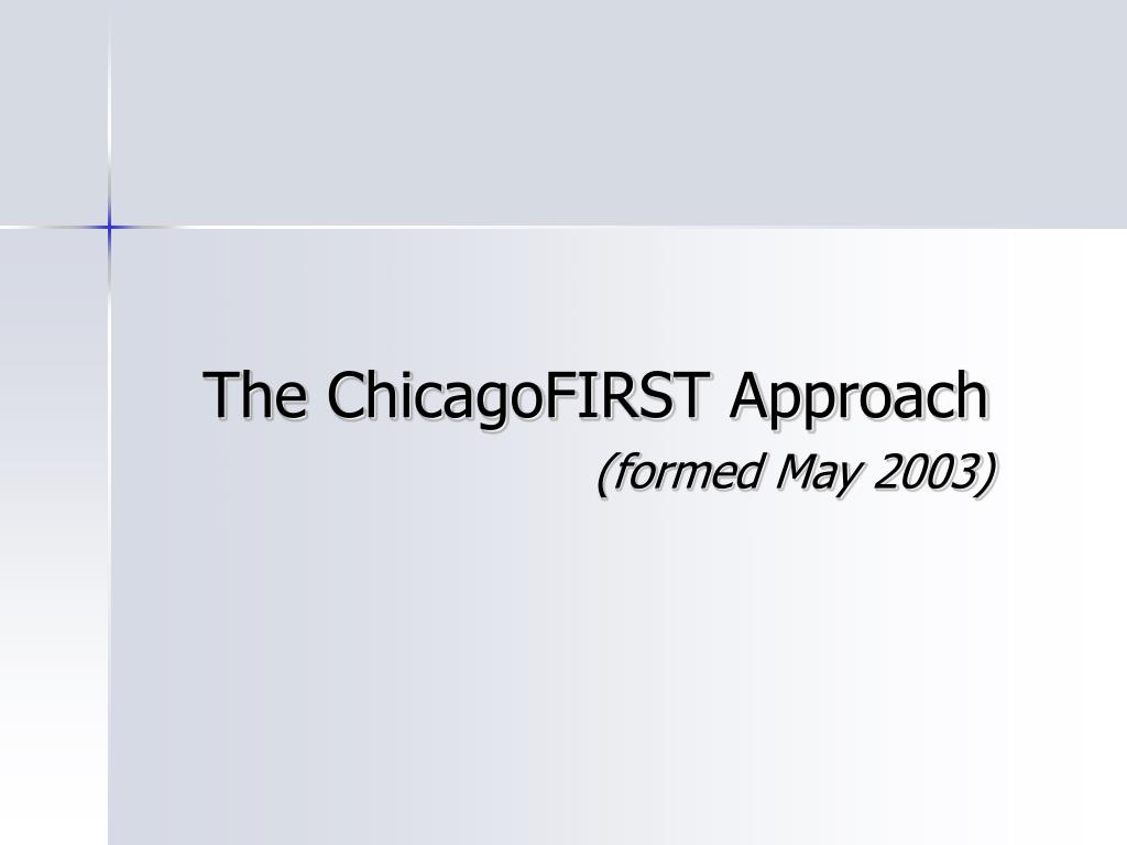 The ChicagoFIRST Approach