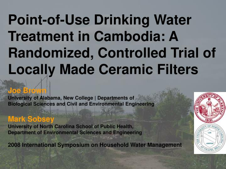 Point-of-Use Drinking Water Treatment in Cambodia: A Randomized, Controlled Trial of Locally Made Ce...