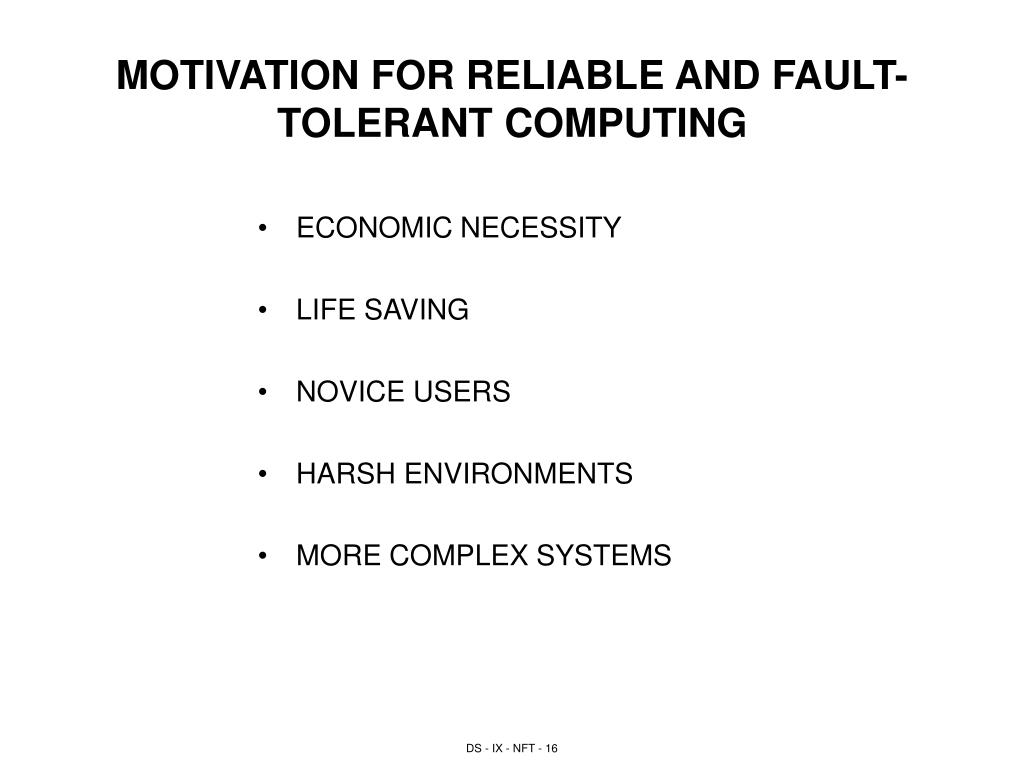 MOTIVATION FOR RELIABLE AND FAULT-TOLERANT COMPUTING