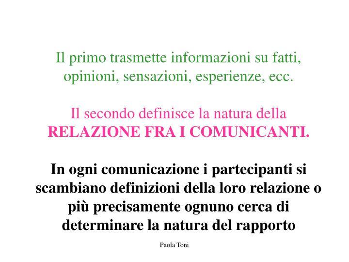 Il primo trasmette informazioni su fatti, opinioni, sensazioni, esperienze, ecc.