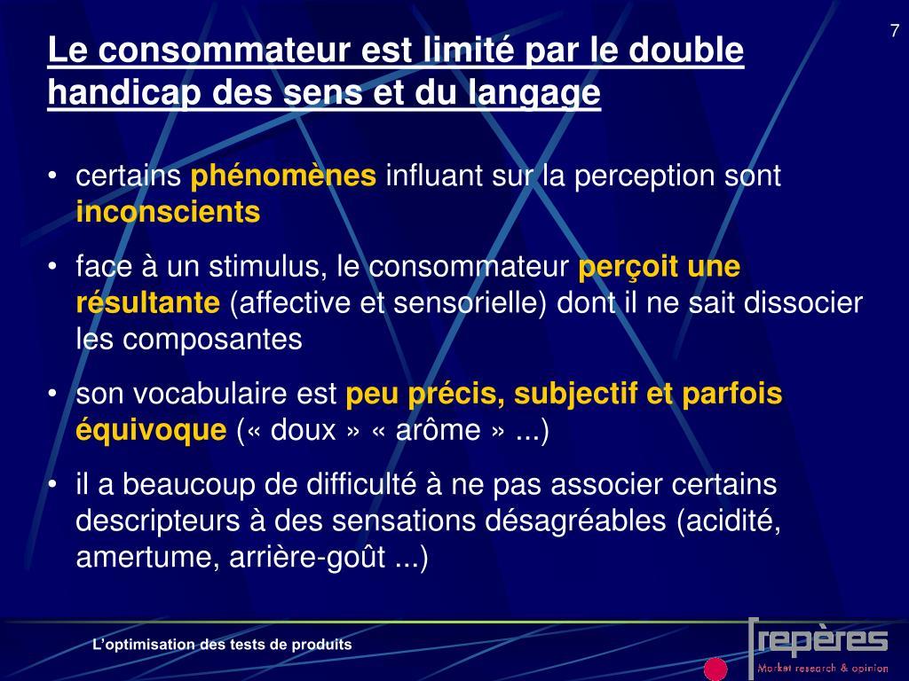 Le consommateur est limité par le double handicap des sens et du langage