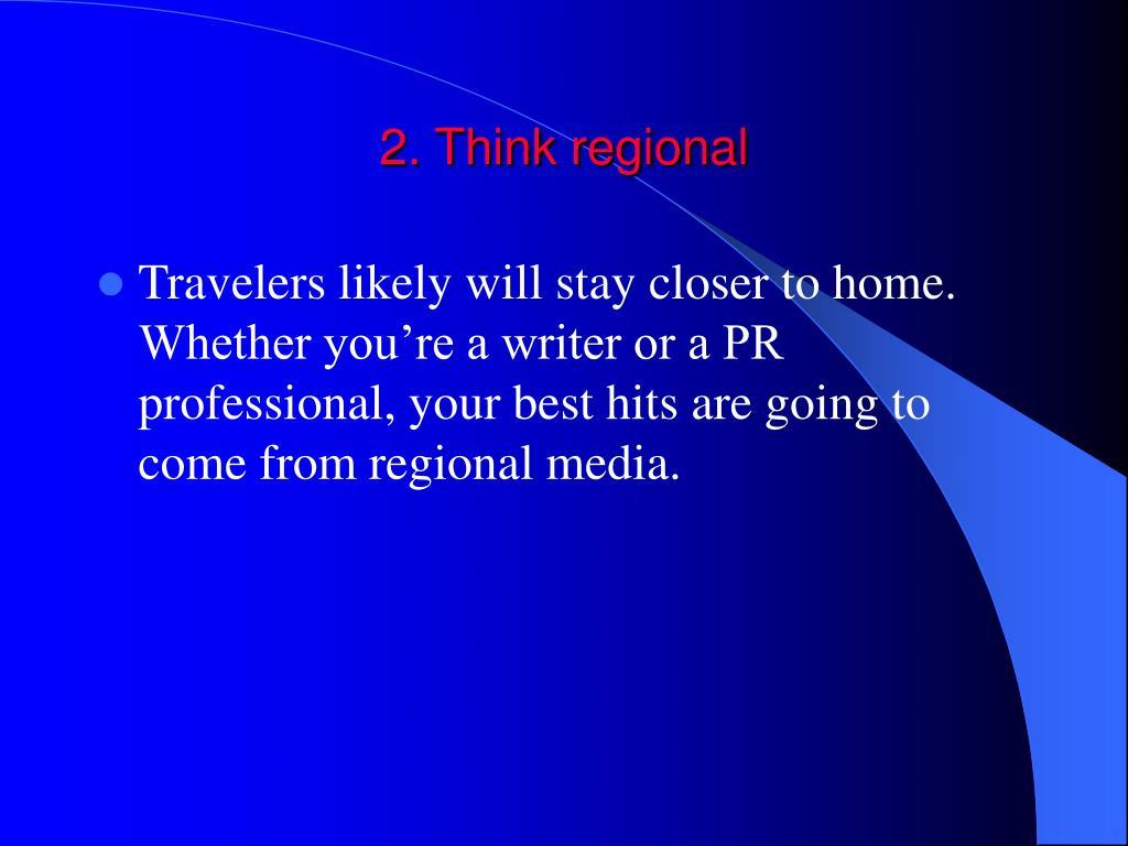 2. Think regional