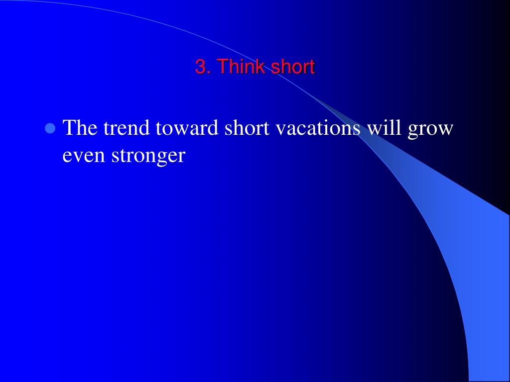 3. Think short