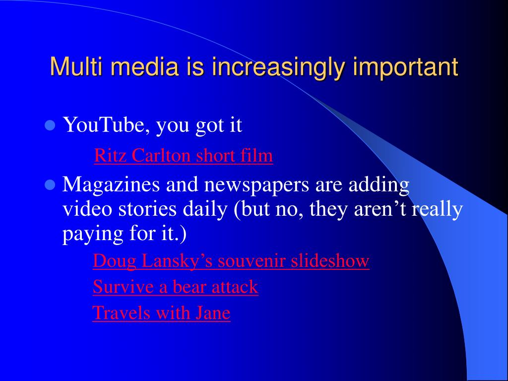 Multi media is increasingly important