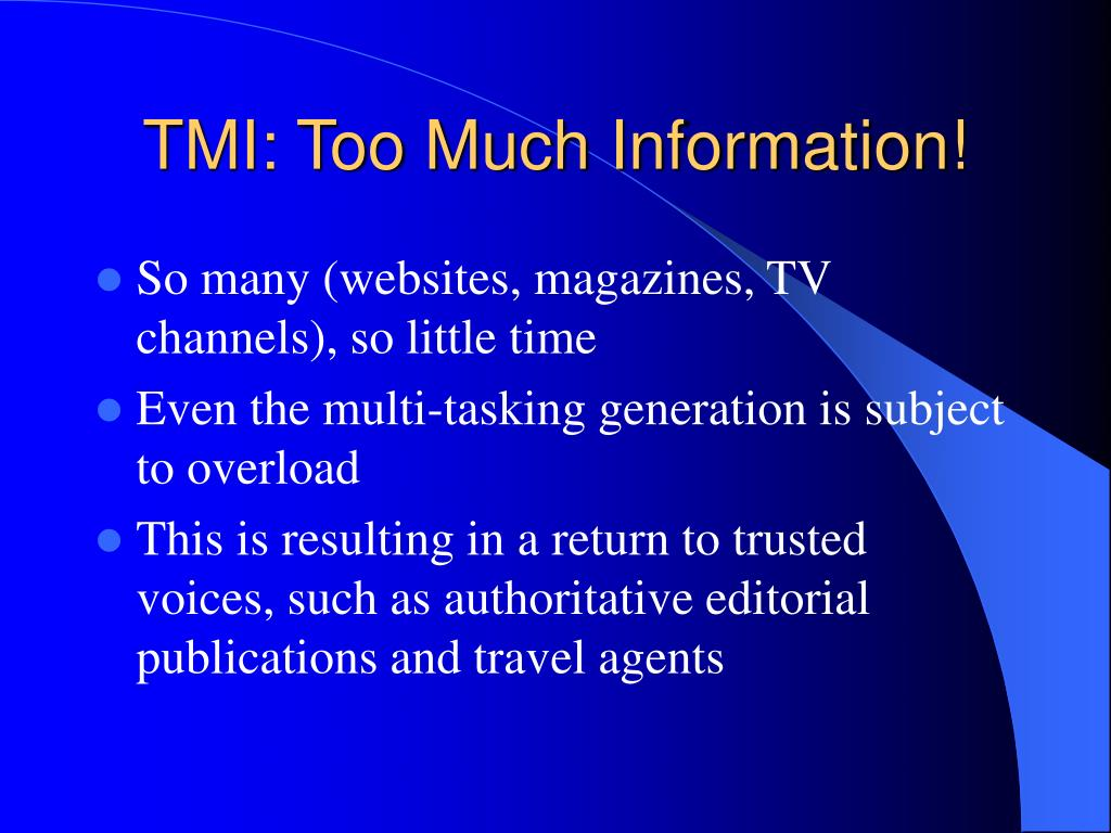 TMI: Too Much Information!