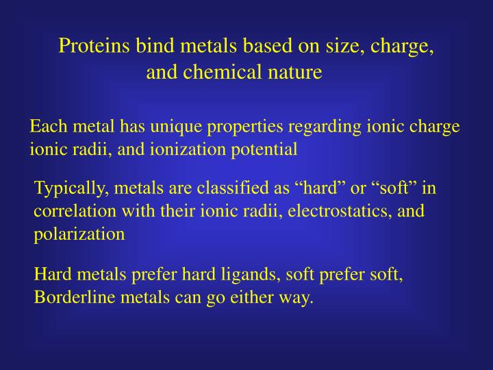Proteins bind metals based on size, charge,